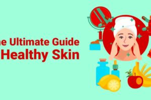 The Ultimate Guide to Healthy Skin: Basics, Types, Routing, and More